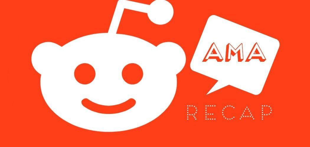 Reddit AMA Recap